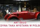 Art Déco – jedyna taka wystawa w Polsce